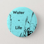 Water equals Life button pin