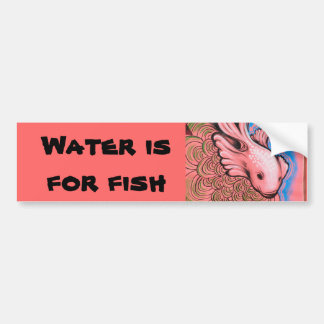 Water is for fish bumper sticker