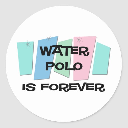 Water Polo Is Forever Round Stickers