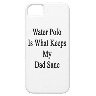 Water Polo Is What Keeps My Dad Sane iPhone 5/5S Covers