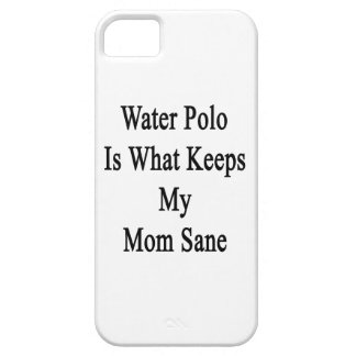 Water Polo Is What Keeps My Mom Sane iPhone 5 Covers