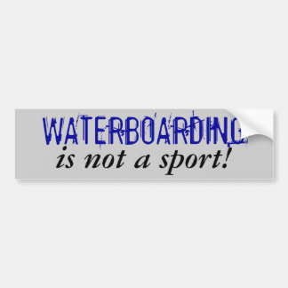 WATERBOARDING, is not a sport! Bumper Sticker
