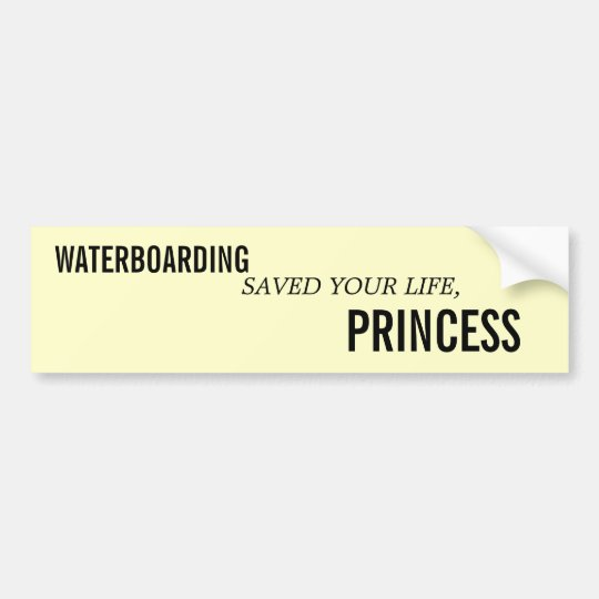 WATERBOARDING SAVED YOUR LIFE, PRINCESS BUMPER STICKER