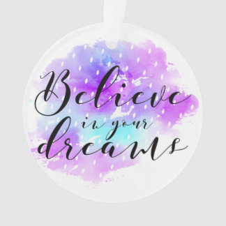 Watercolor Believe in Your Dreams Quote