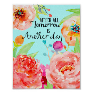 Watercolor Bright Flower Tomorrow is another day Poster