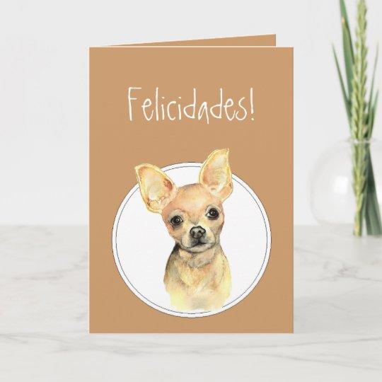 Watercolor ChihuahuaFelicidades Custom Birthday Card