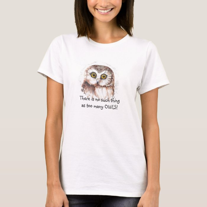 Watercolor  Owl No such thing too many Owls T-Shirt