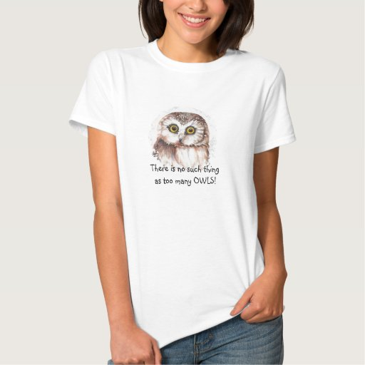 Watercolor  Owl No such thing too many Owls Tshirts