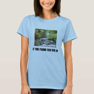 Waterfall, Let your passion flow over me T-Shirt