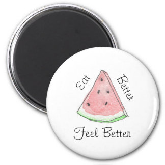 Watermelon eat better feel better magnet