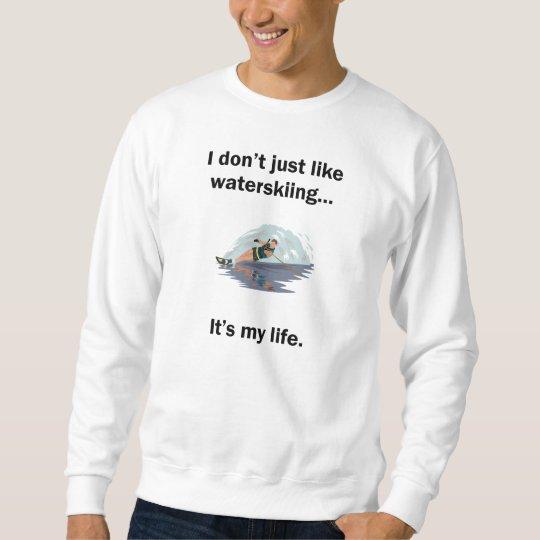 Waterskiing It's My Life Sweatshirt