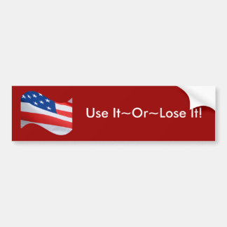 Waving flag, Use It~Or~Lose It! Bumper Sticker