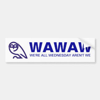 WAWAW   WE'RE ALL WEDNESDAY AREN'T WE BUMPER STICKER