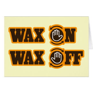 Wax On - Wax Off Card