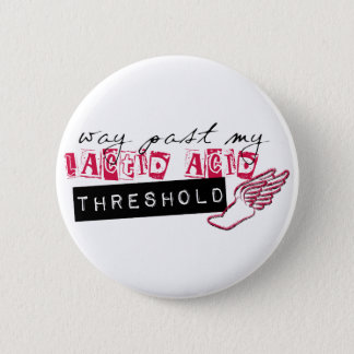 Way past my lactic acid threshold 6 cm round badge