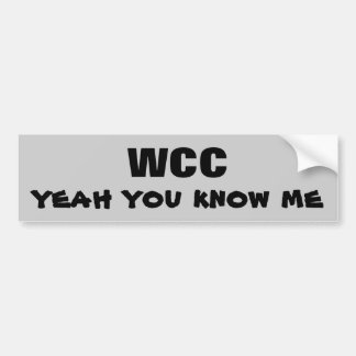 WCC yeah you know me Bumper Sticker