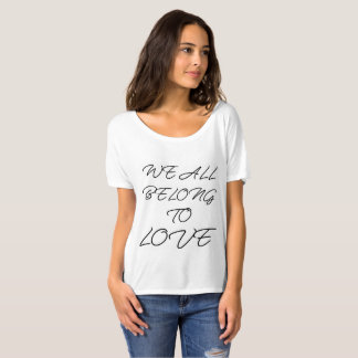 We All Belong to Love T-Shirt