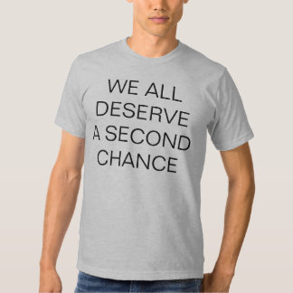 WE ALL DESERVE A SECOND CHANCE T-SHIRTS
