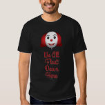 We All Float Down Here Shirt