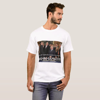 We all get taxpayer funded healthcare. HAHAHAHA!!! T-Shirt