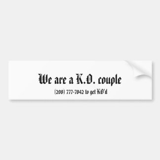 We are a K.O. couple, (208) 777-7042 to get KO'd Bumper Sticker