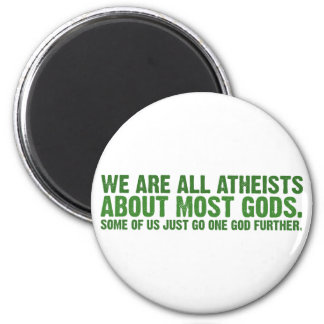 We are all atheists about most gods 6 cm round magnet
