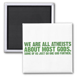 We are all atheists about most gods magnet