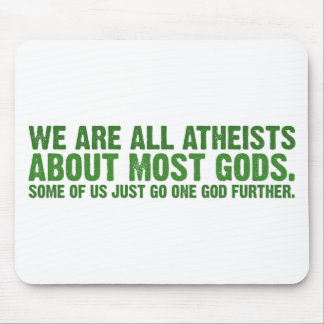 We are all atheists about most gods... mouse mat