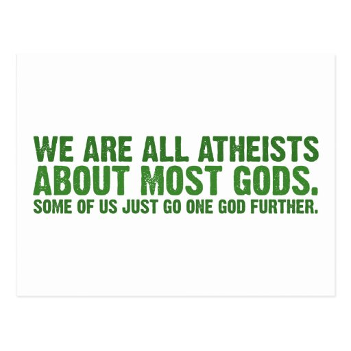We are all atheists about most gods... postcards
