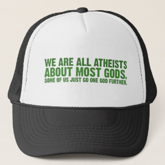 We are all atheists about most gods... trucker hat