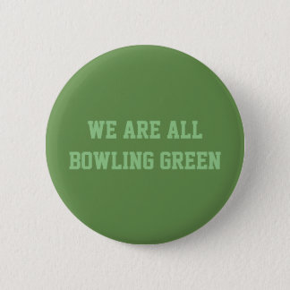 We Are All Bowling Green Button