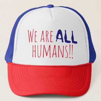 WE ARE ALL HUMANS Quote Print Trucker Hat