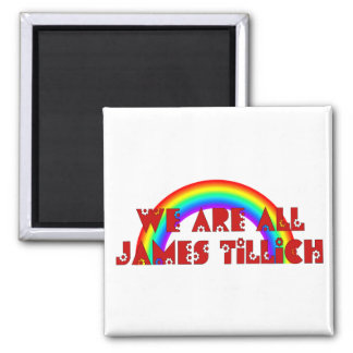 We Are All James Tillich Square Magnet