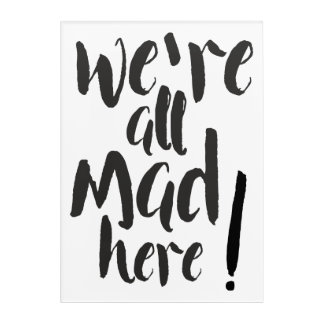 We are all mad here - black acrylic wall art