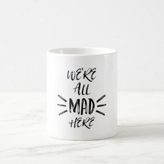 We are all mad here coffee mug