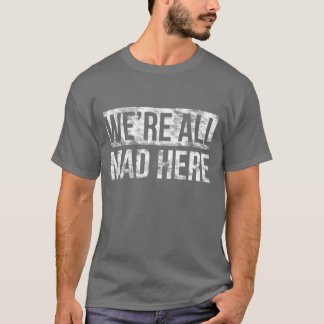 We Are All Mad Here Cool Dark T shirt