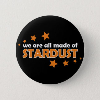 We Are All Made Of Stardust 6 Cm Round Badge