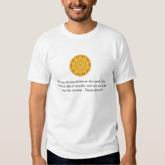 We are all wanderers on this earth....GYPSY QUOTE T Shirt