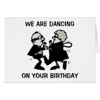 WE ARE DANCING ON YOUR BIRTHDAY GREETING CARD