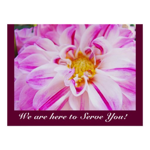 We are here to Serve You! art prints Pink Dahlia Poster