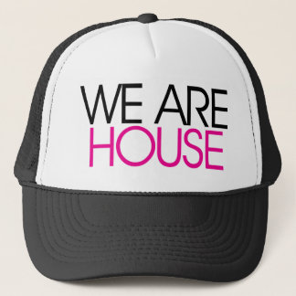 We Are House Trucker Hat