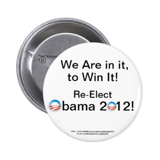 We Are in it, to Win It! Re-Elect Obama 2012! 6 Cm Round Badge