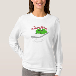 We are Like Two Peas in a Pod T-Shirt