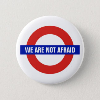 """We Are Not Afraid"" London U.K. Anti-Terrorism 6 Cm Round Badge"