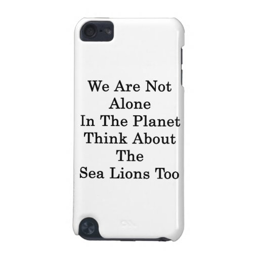 We Are Not Alone In The Planet Think About The Sea iPod Touch (5th Generation) Cover