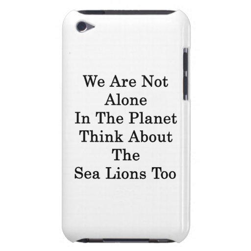 We Are Not Alone In The Planet Think About The Sea Case-Mate iPod Touch Case