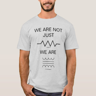 We are not just resistors T-Shirt