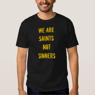 We are Saints not Sinners T-shirts