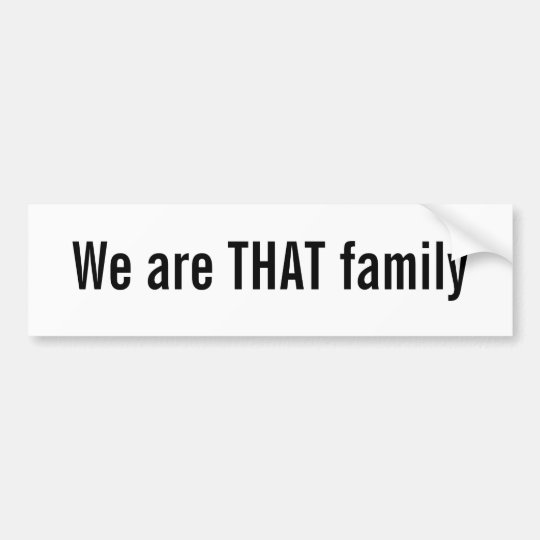 We are THAT family Bumper Sticker