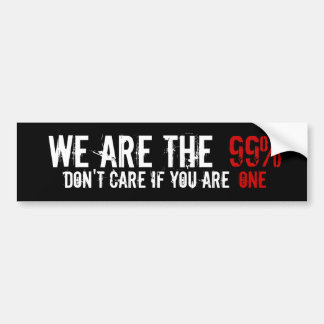 We are the 99% Don't care if you are one Bumper Sticker